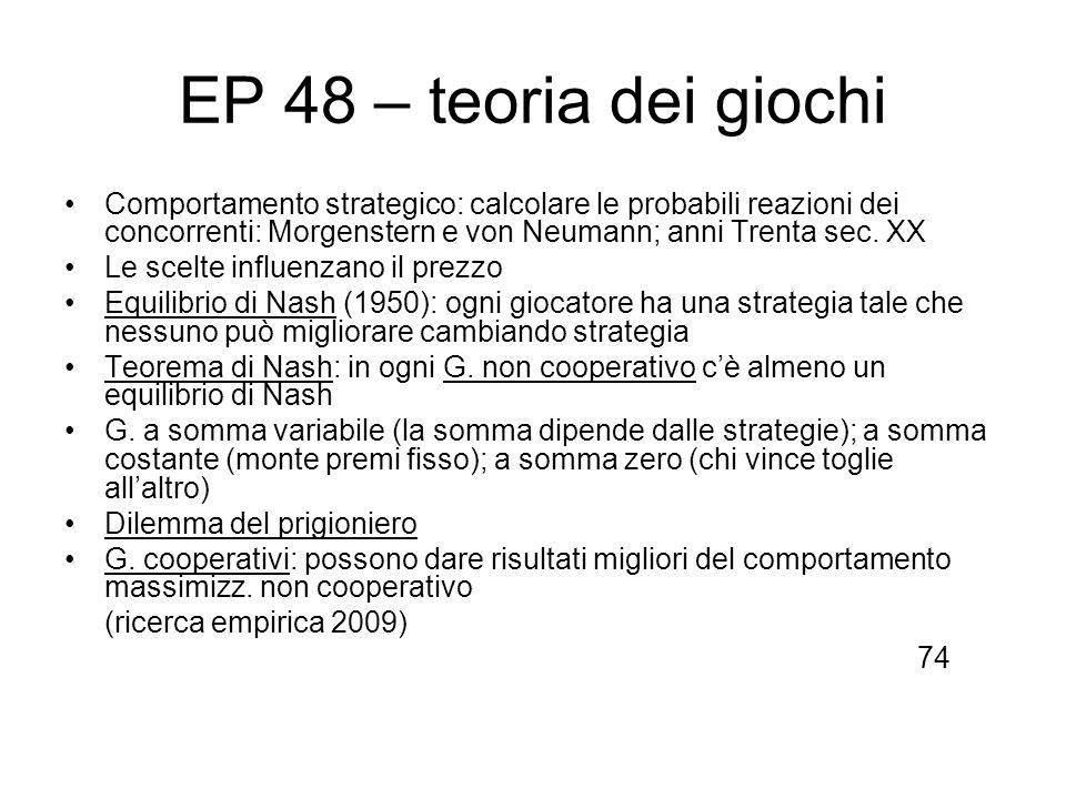EP 48 – teoria dei giochi Comportamento strategico: calcolare le probabili reazioni dei concorrenti: Morgenstern e von Neumann; anni Trenta sec. XX.