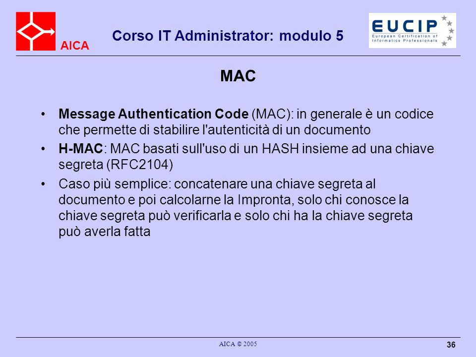 MAC Message Authentication Code (MAC): in generale è un codice che permette di stabilire l autenticità di un documento.