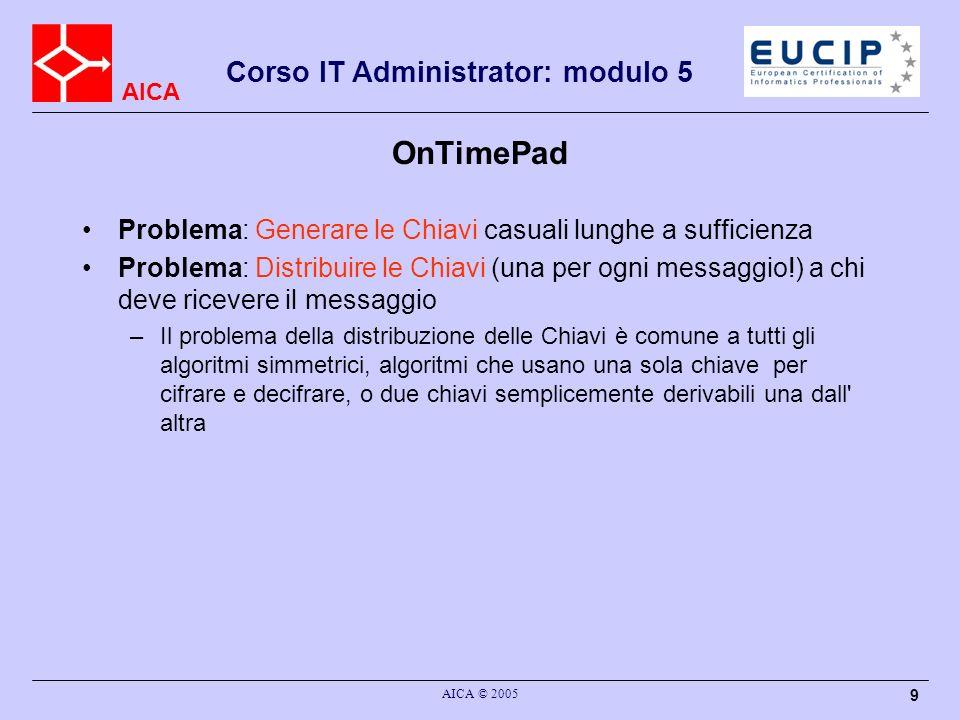 OnTimePad Problema: Generare le Chiavi casuali lunghe a sufficienza