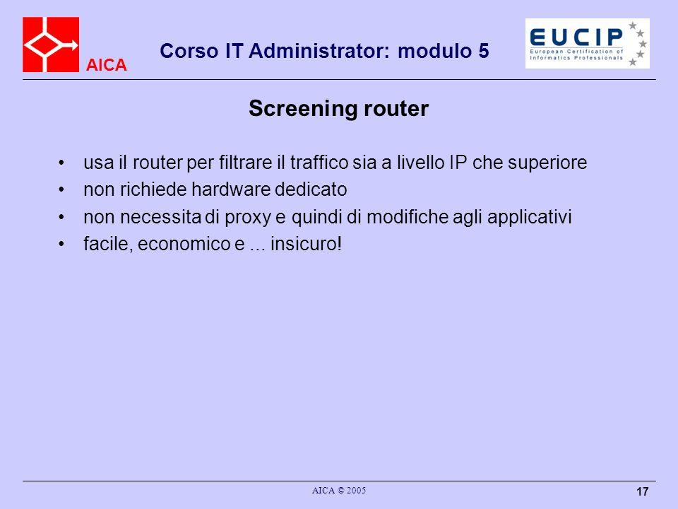 Screening router usa il router per filtrare il traffico sia a livello IP che superiore. non richiede hardware dedicato.