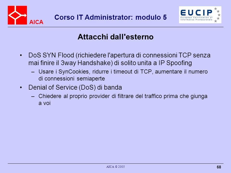Attacchi dall esterno DoS SYN Flood (richiedere l apertura di connessioni TCP senza mai finire il 3way Handshake) di solito unita a IP Spoofing.