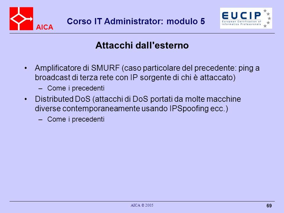 Attacchi dall esterno Amplificatore di SMURF (caso particolare del precedente: ping a broadcast di terza rete con IP sorgente di chi è attaccato)