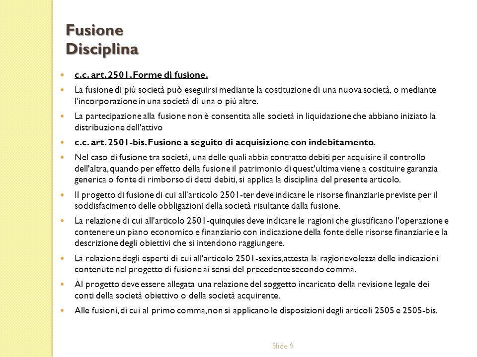 Fusione Disciplina c.c. art. 2501. Forme di fusione.