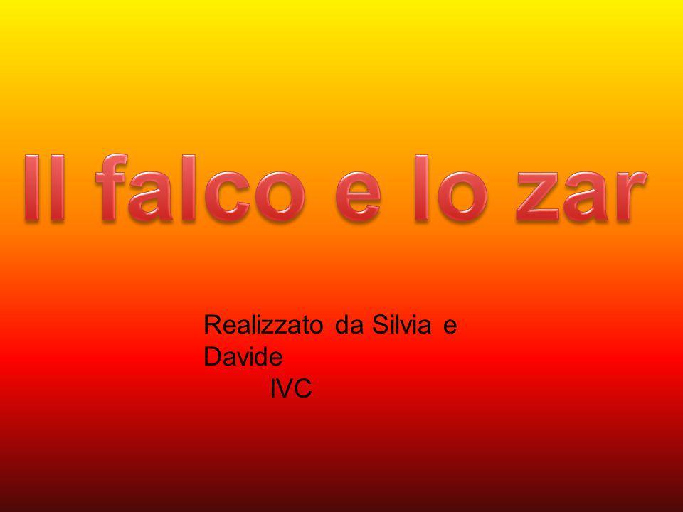 Il falco e lo zar Realizzato da Silvia e Davide IVC