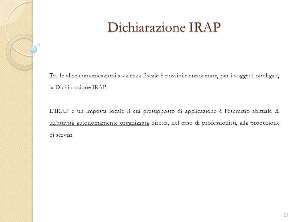 Dichiarazione IRAP Tra le altre comunicazioni a valenza fiscale è possibile annoverare, per i soggetti obbligati, la Dichiarazione IRAP.