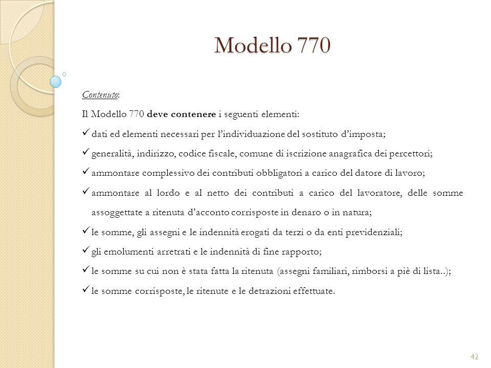 Modello 770 Contenuto: Il Modello 770 deve contenere i seguenti elementi: dati ed elementi necessari per l'individuazione del sostituto d'imposta;