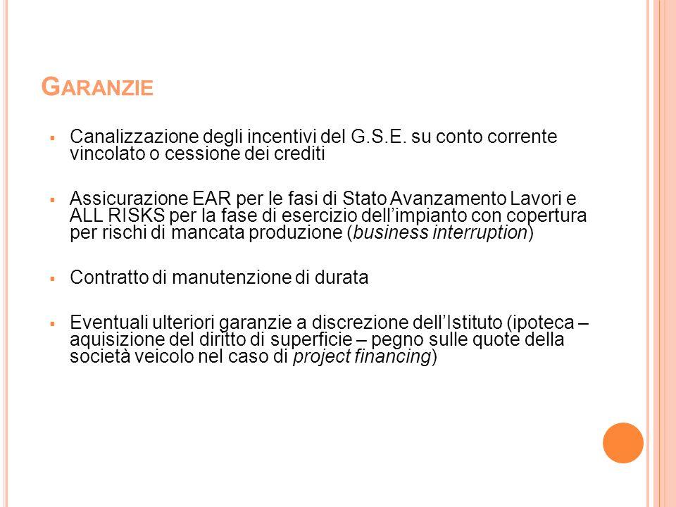 Garanzie Canalizzazione degli incentivi del G.S.E. su conto corrente vincolato o cessione dei crediti.