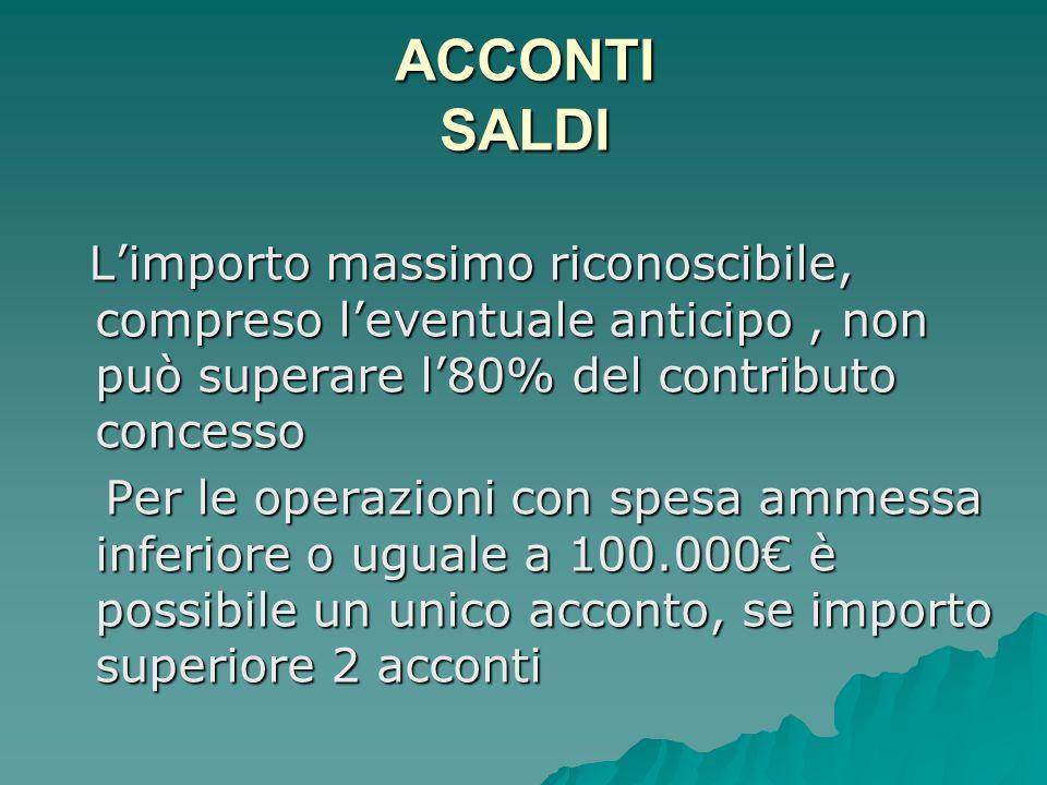 ACCONTI SALDI L'importo massimo riconoscibile, compreso l'eventuale anticipo , non può superare l'80% del contributo concesso.