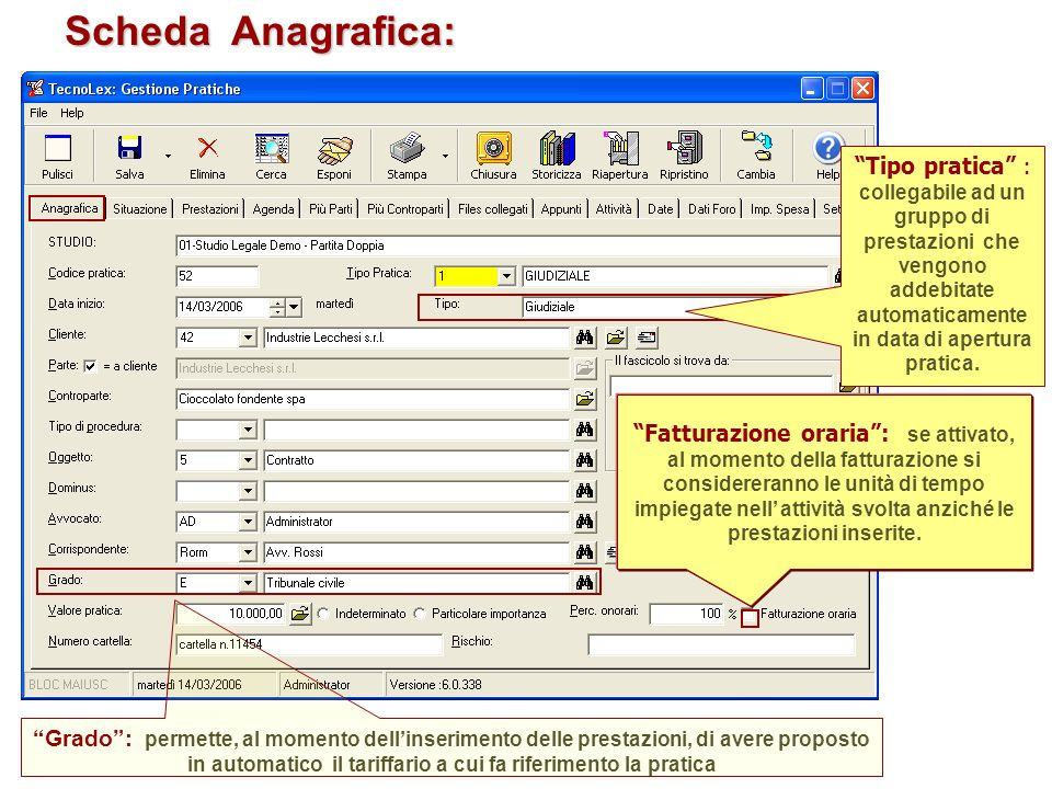 Scheda Anagrafica: Tipo pratica : collegabile ad un gruppo di prestazioni che vengono addebitate automaticamente in data di apertura pratica.