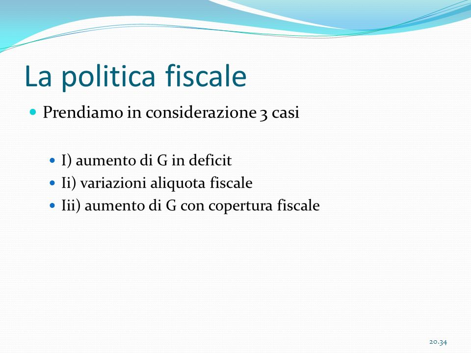 La politica fiscale Prendiamo in considerazione 3 casi