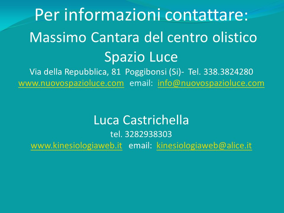 Per informazioni contattare: Massimo Cantara del centro olistico Spazio Luce Via della Repubblica, 81 Poggibonsi (Si)- Tel.