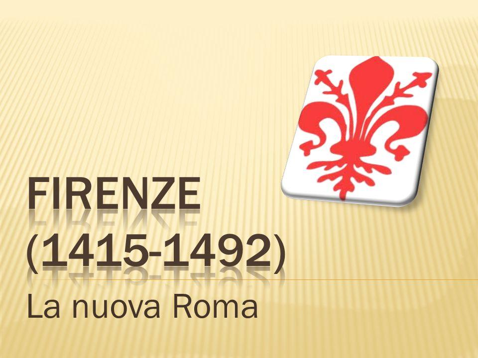 Firenze (1415-1492) La nuova Roma