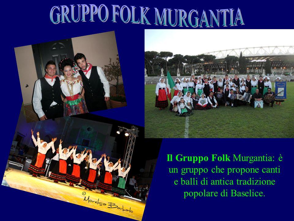 GRUPPO FOLK MURGANTIA Il Gruppo Folk Murgantia: è un gruppo che propone canti e balli di antica tradizione popolare di Baselice.