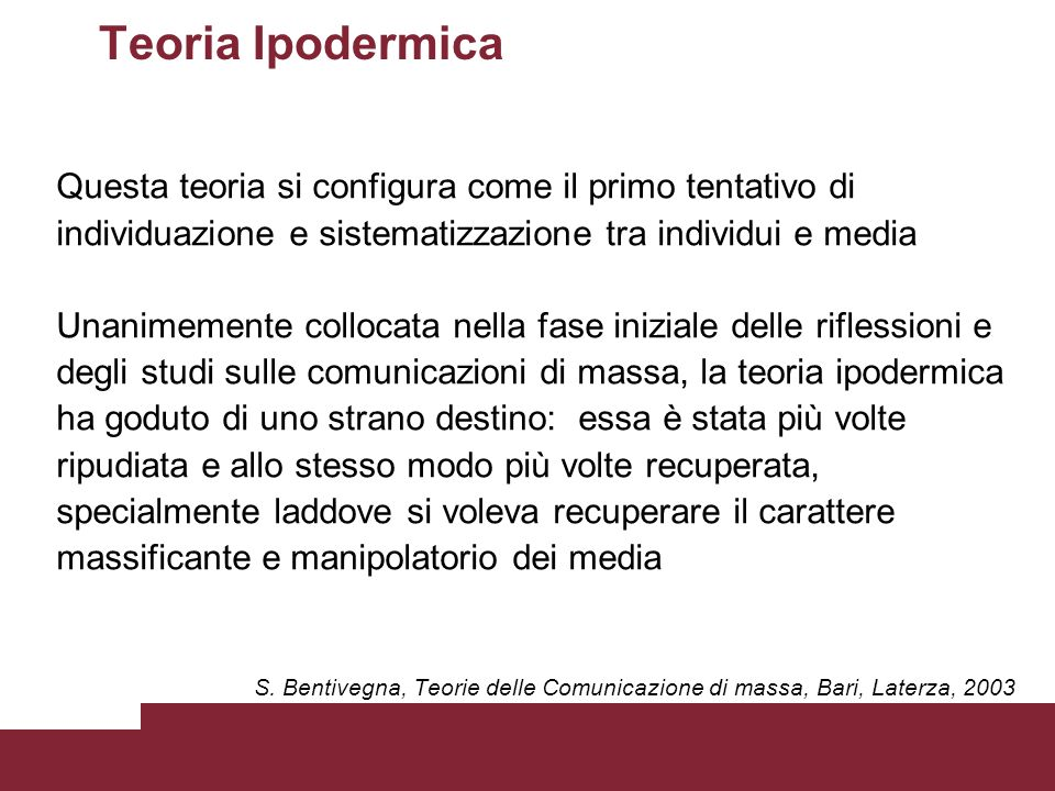 Teoria Ipodermica Questa teoria si configura come il primo tentativo di. individuazione e sistematizzazione tra individui e media.