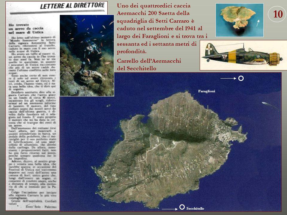 Uno dei quattrordici caccia Aermacchi 200 Saetta della squadriglia di Setti Carraro è caduto nel settembre del 1941 al largo dei Faraglioni e si trova tra i sessanta ed i settanta metri di profondità.