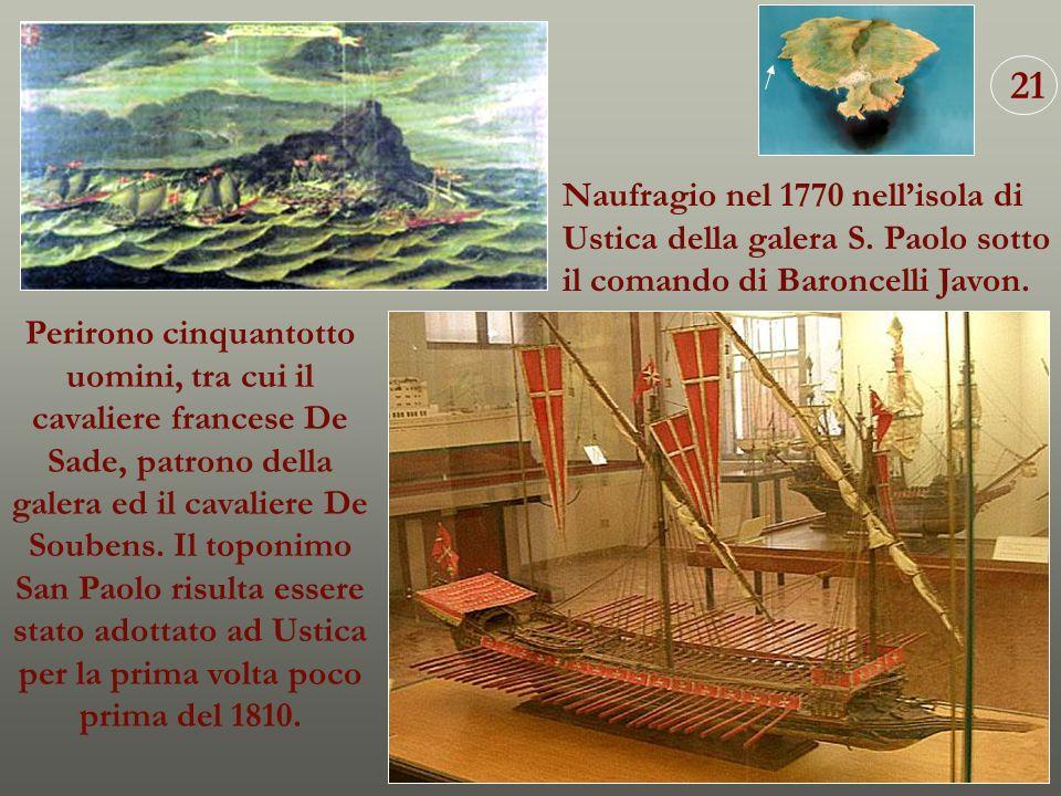 21 Naufragio nel 1770 nell'isola di Ustica della galera S. Paolo sotto il comando di Baroncelli Javon.