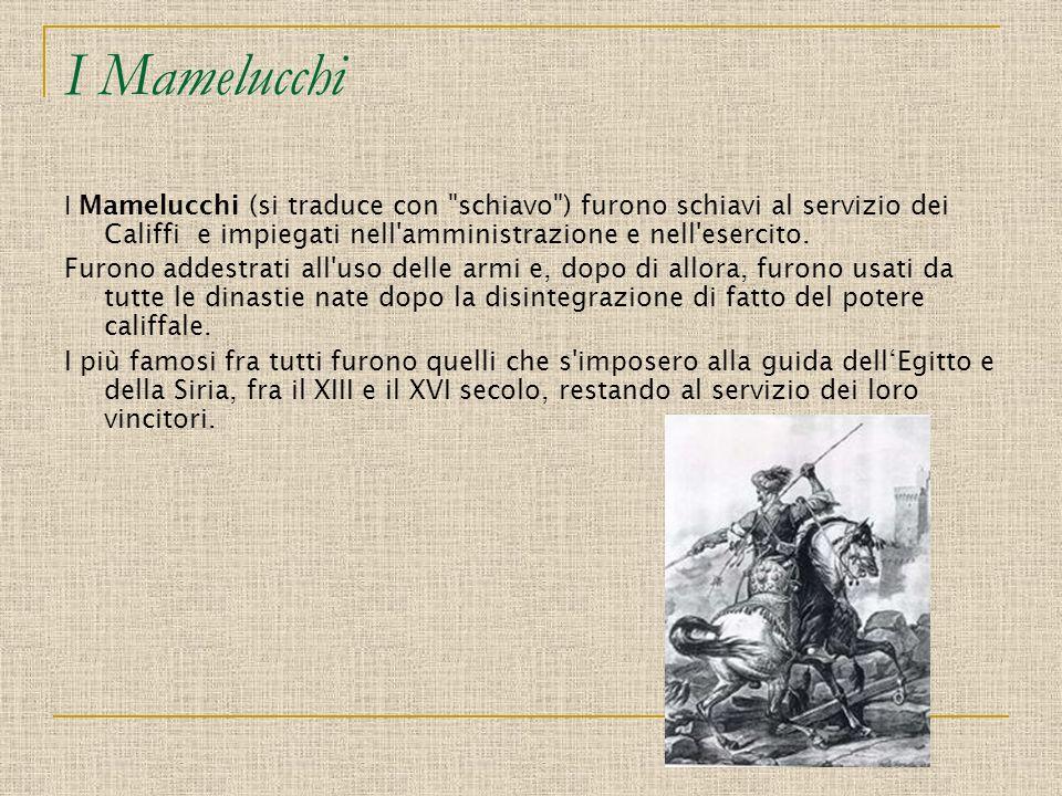 I Mamelucchi I Mamelucchi (si traduce con schiavo ) furono schiavi al servizio dei Califfi e impiegati nell amministrazione e nell esercito.