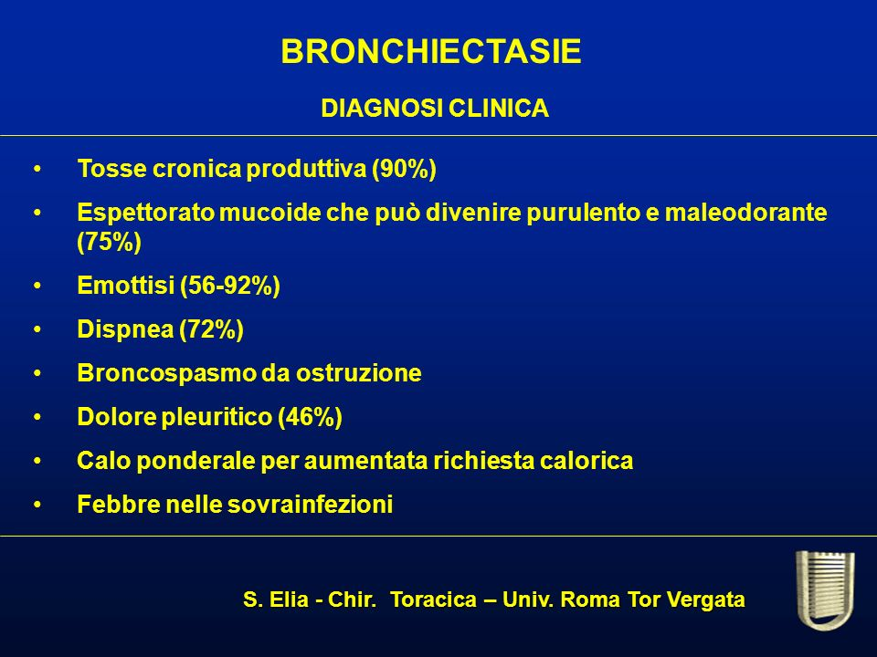 BRONCHIECTASIE DIAGNOSI CLINICA Tosse cronica produttiva (90%)