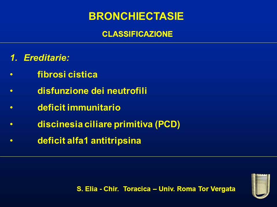 BRONCHIECTASIE Ereditarie: fibrosi cistica disfunzione dei neutrofili