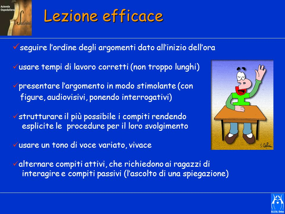 Lezione efficace seguire l'ordine degli argomenti dato all'inizio dell'ora. usare tempi di lavoro corretti (non troppo lunghi)
