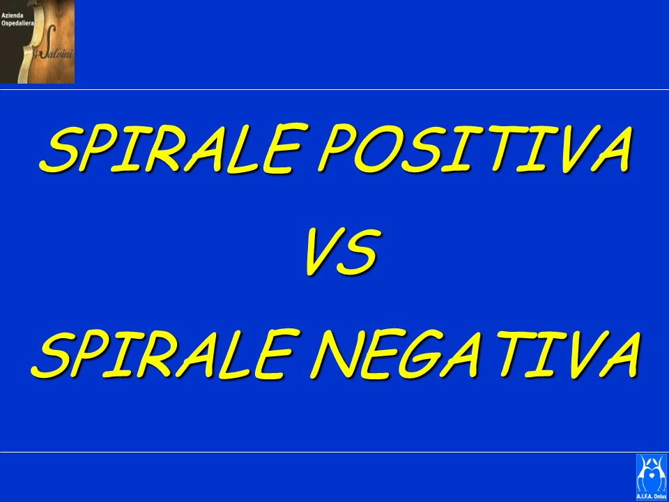SPIRALE POSITIVA VS SPIRALE NEGATIVA