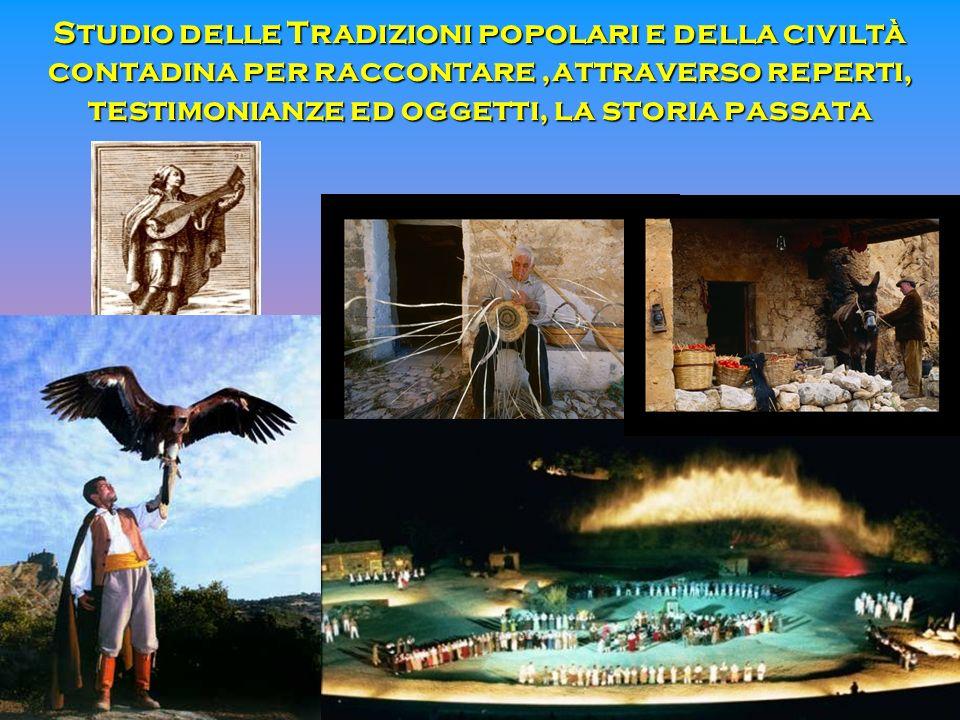 Studio delle Tradizioni popolari e della civiltà contadina per raccontare ,attraverso reperti, testimonianze ed oggetti, la storia passata