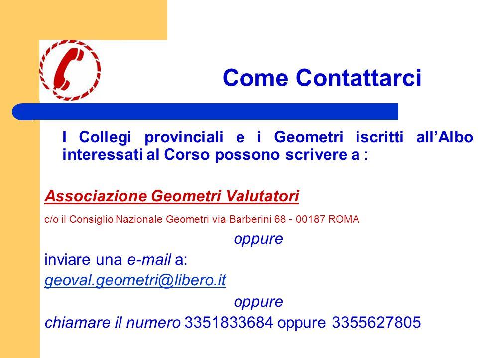 Come Contattarci I Collegi provinciali e i Geometri iscritti all'Albo interessati al Corso possono scrivere a :
