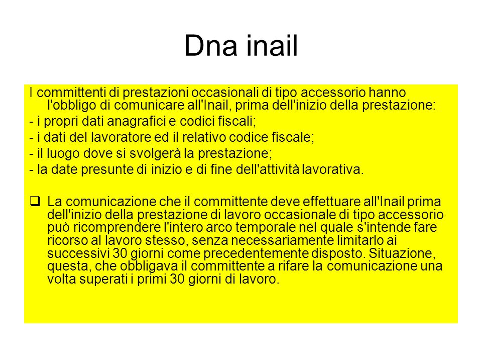 Dna inail I committenti di prestazioni occasionali di tipo accessorio hanno l obbligo di comunicare all Inail, prima dell inizio della prestazione: