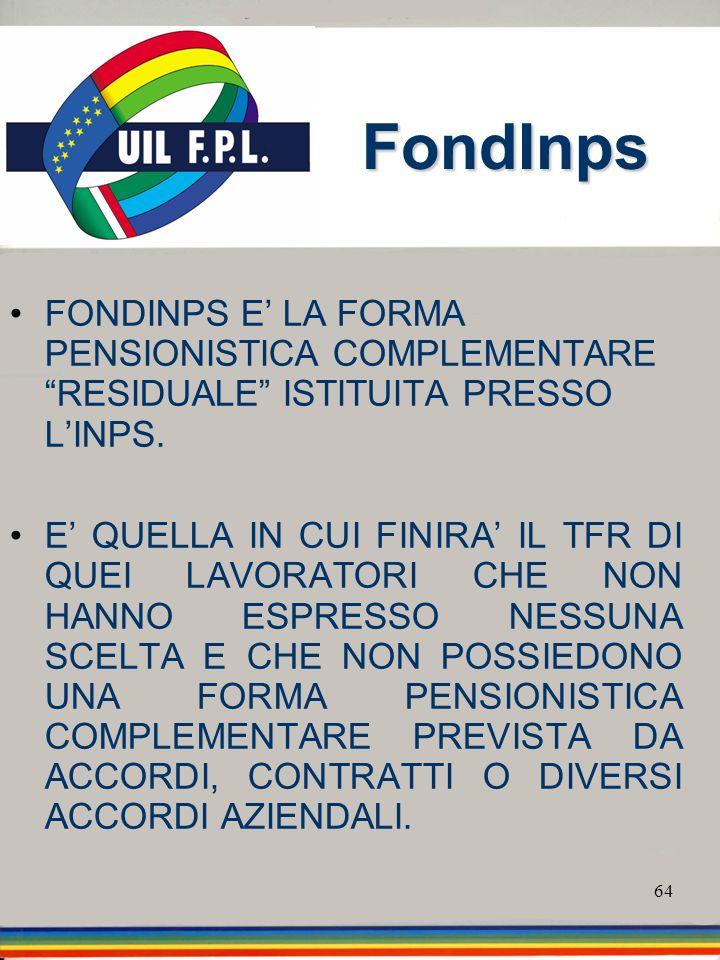 FondInps FONDINPS E' LA FORMA PENSIONISTICA COMPLEMENTARE RESIDUALE ISTITUITA PRESSO L'INPS.
