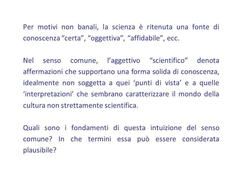Per motivi non banali, la scienza è ritenuta una fonte di conoscenza certa , oggettiva , affidabile , ecc.