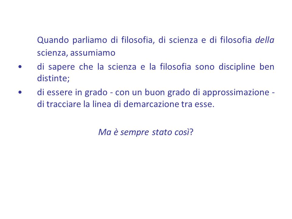 Quando parliamo di filosofia, di scienza e di filosofia della scienza, assumiamo
