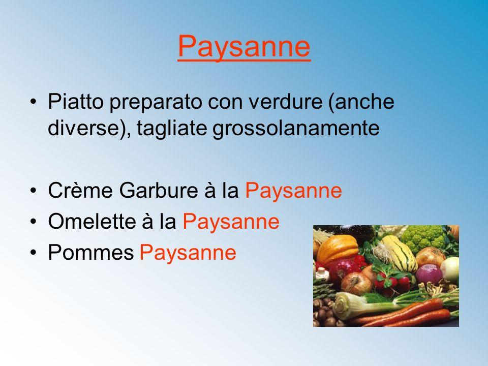 Paysanne Piatto preparato con verdure (anche diverse), tagliate grossolanamente. Crème Garbure à la Paysanne.