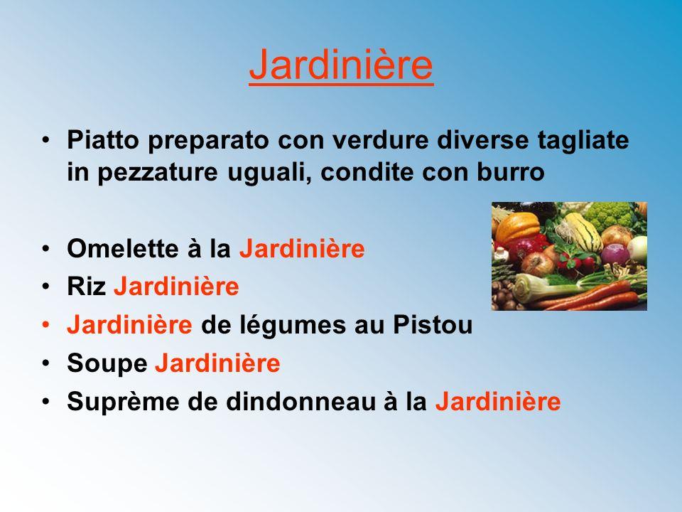 JardinièrePiatto preparato con verdure diverse tagliate in pezzature uguali, condite con burro. Omelette à la Jardinière.