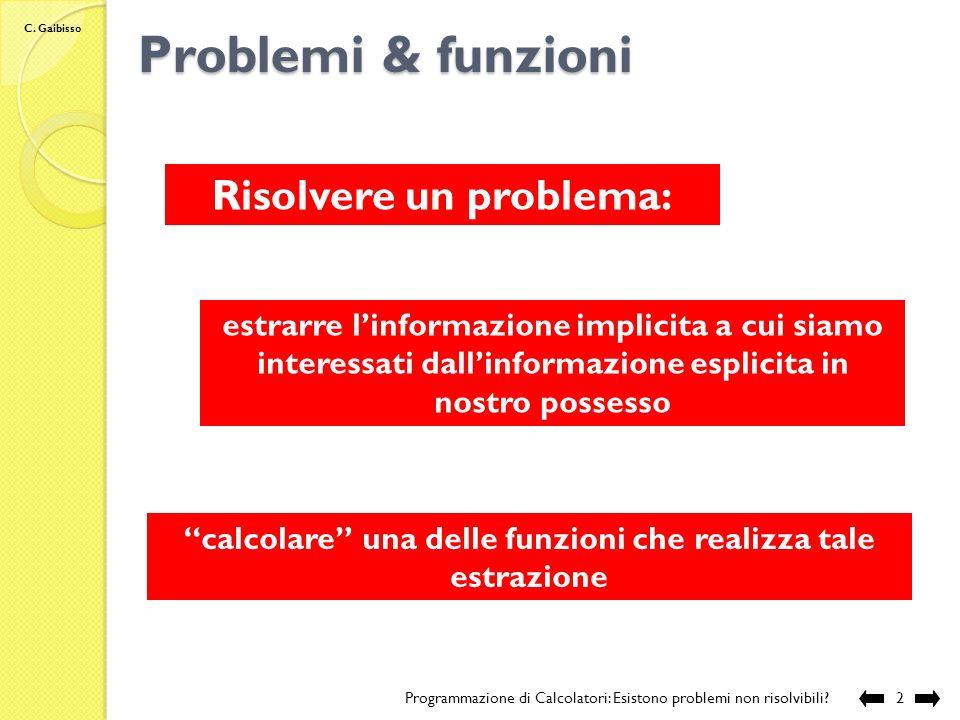 Problemi & funzioni Risolvere un problema: