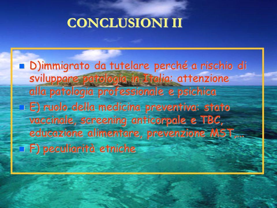 CONCLUSIONI II D)immigrato da tutelare perché a rischio di sviluppare patologia in Italia: attenzione alla patologia professionale e psichica.