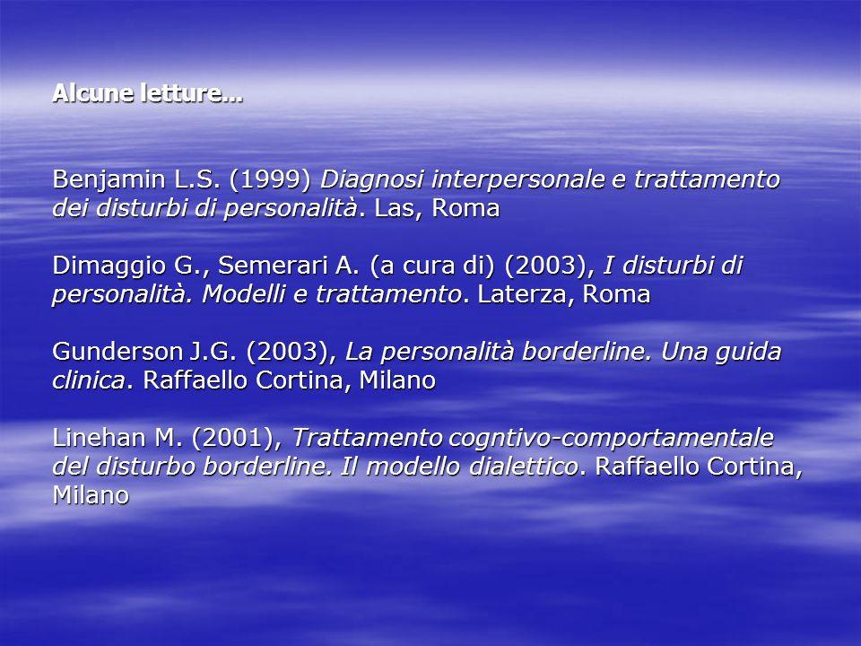 Alcune letture... Benjamin L.S. (1999) Diagnosi interpersonale e trattamento. dei disturbi di personalità. Las, Roma.
