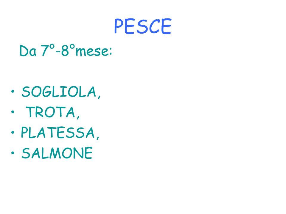 PESCE Da 7°-8°mese: SOGLIOLA, TROTA, PLATESSA, SALMONE