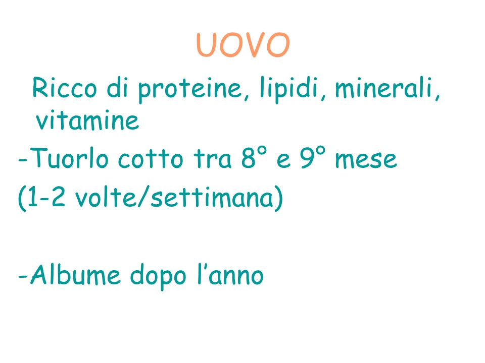 UOVO -Tuorlo cotto tra 8° e 9° mese (1-2 volte/settimana)