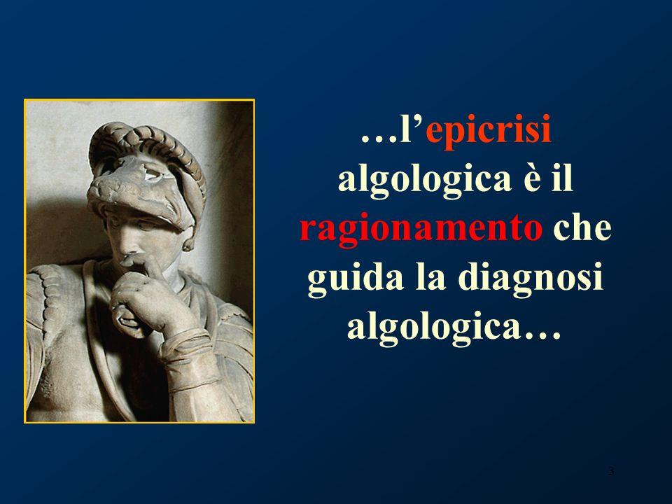 …l'epicrisi algologica è il ragionamento che guida la diagnosi algologica…