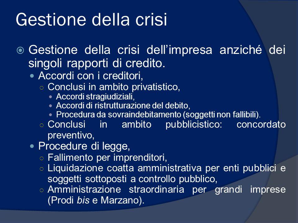 Gestione della crisi Gestione della crisi dell'impresa anziché dei singoli rapporti di credito. Accordi con i creditori,