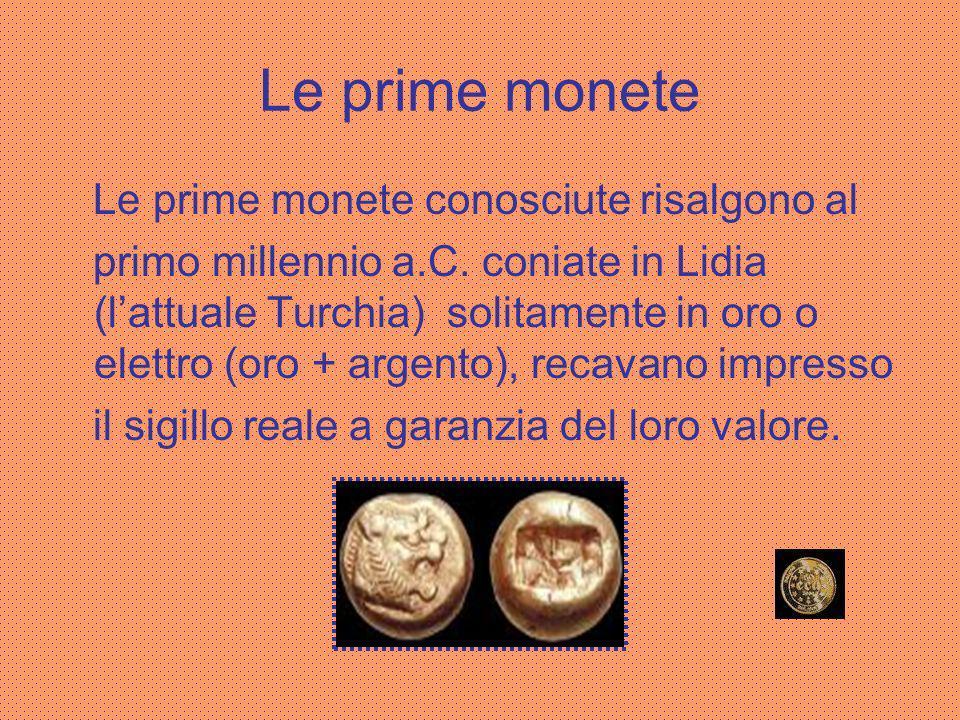 Le prime monete Le prime monete conosciute risalgono al
