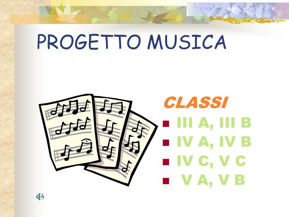PROGETTO MUSICA CLASSI III A, III B IV A, IV B IV C, V C V A, V B