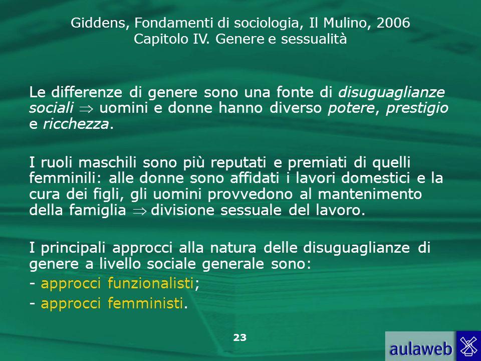 Le differenze di genere sono una fonte di disuguaglianze sociali  uomini e donne hanno diverso potere, prestigio e ricchezza.