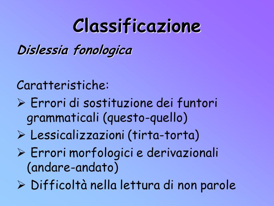 Classificazione Dislessia fonologica Caratteristiche:
