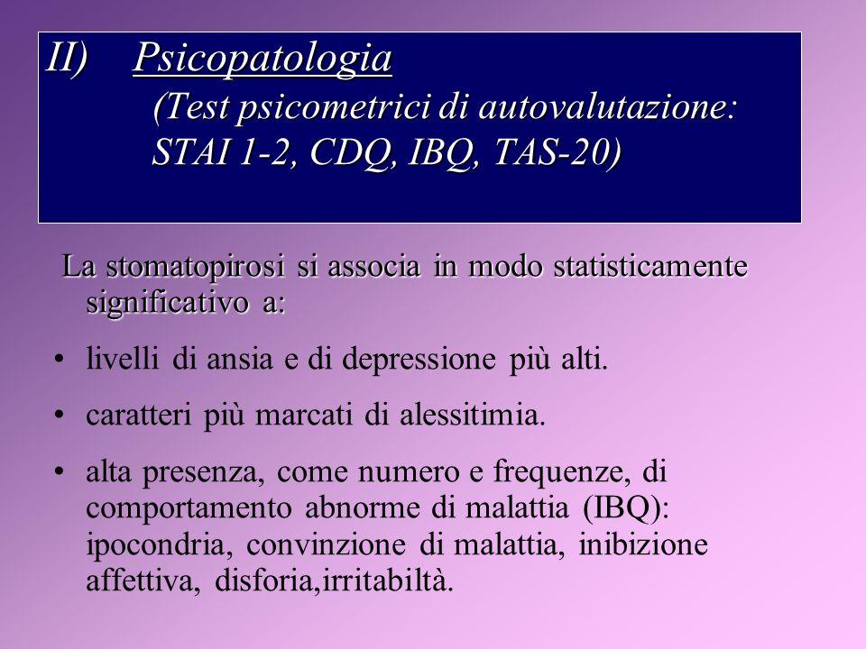 II) Psicopatologia (Test psicometrici di autovalutazione: STAI 1-2, CDQ, IBQ, TAS-20)