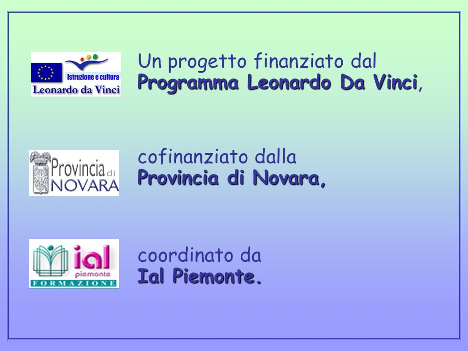 Un progetto finanziato dal Programma Leonardo Da Vinci, cofinanziato dalla Provincia di Novara, coordinato da Ial Piemonte.