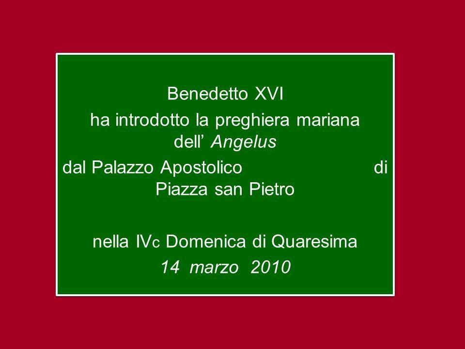 Benedetto XVI ha introdotto la preghiera mariana dell' Angelus dal Palazzo Apostolico di Piazza san Pietro nella IVc Domenica di Quaresima 14 marzo 2010