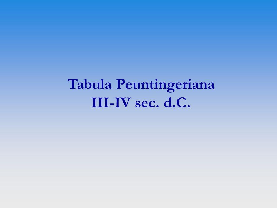 Tabula Peuntingeriana III-IV sec. d.C.