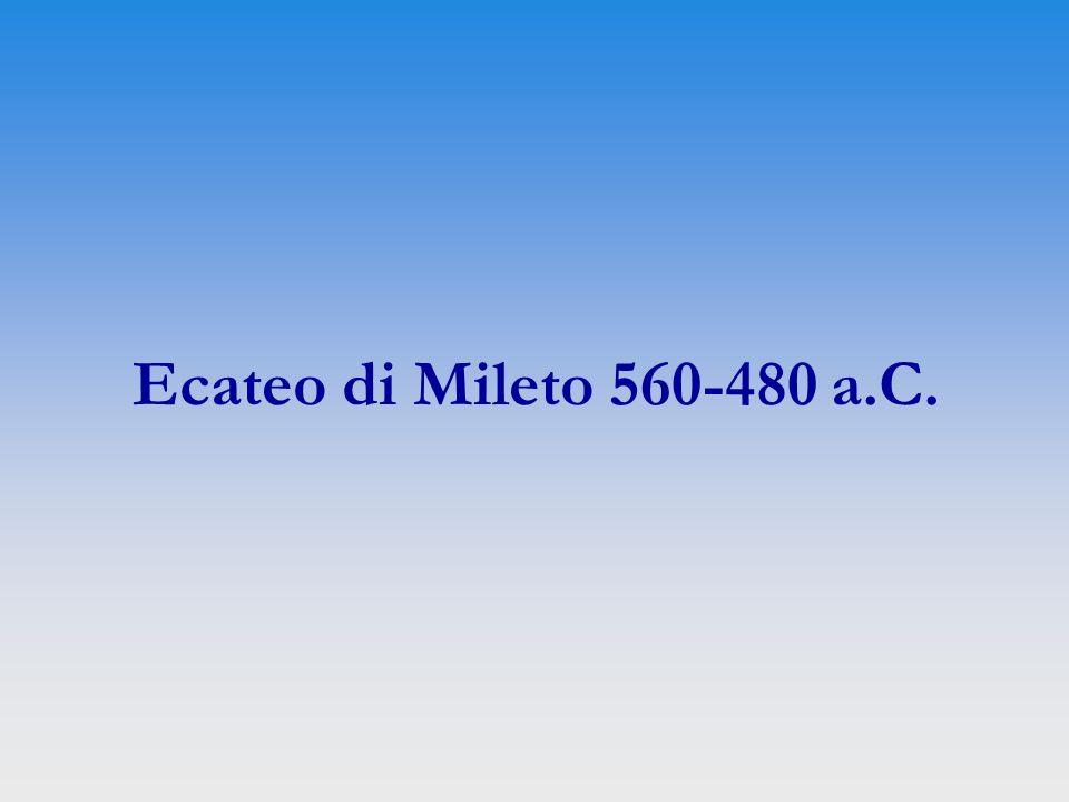 Ecateo di Mileto 560-480 a.C.
