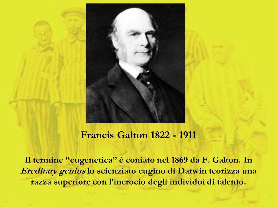 Francis Galton 1822 - 1911 Il termine eugenetica è coniato nel 1869 da F.